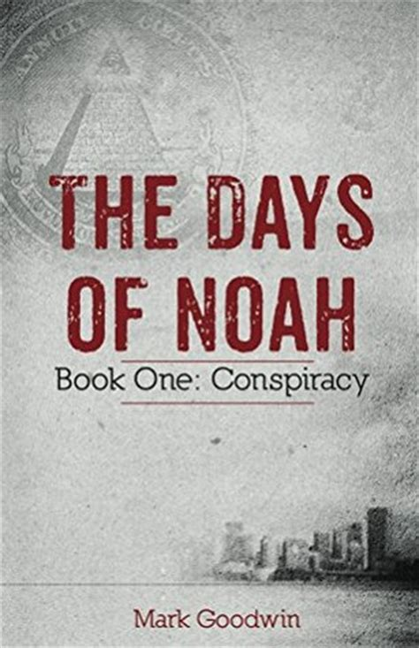 the conspiracy of you books conspiracy the days of noah 1 by goodwin