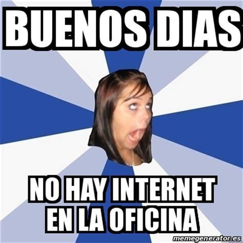 Internet Meme Generator - meme annoying facebook girl buenos dias no hay internet