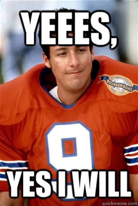 Waterboy Meme - yeees yes i will waterboy