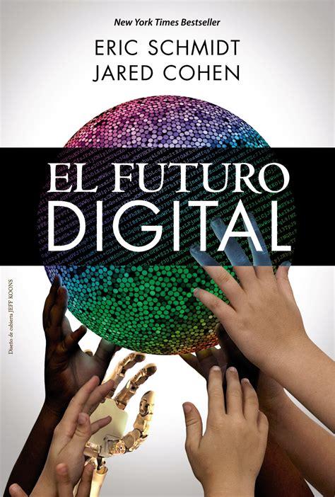 librer 237 a dykinson el futuro digital cohen jared y schmidt eric 978 84 415 3584 8
