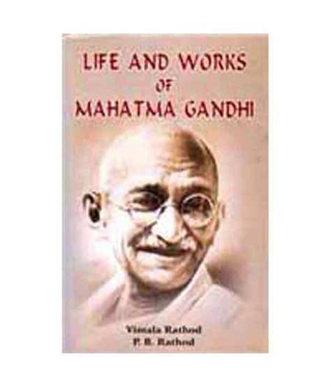 biography of mahatma gandhi summary life and works of mahatma gandhi buy life and works of