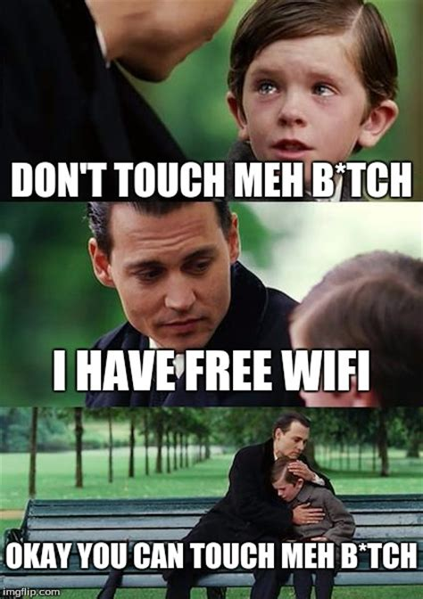 Can I Touch It Meme - free wifi always works imgflip
