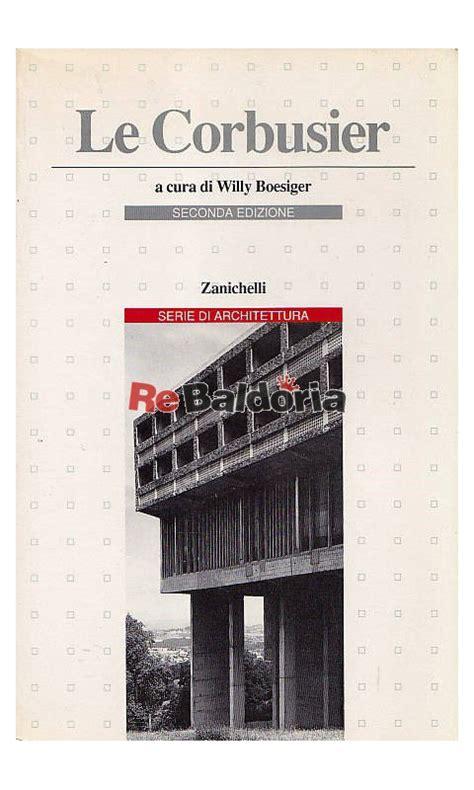 libro le corbusier le corbusier willy boesiger zanichelli libreria re baldoria