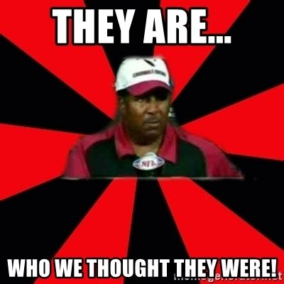 Dennis Green Meme - they are who we thought they were dennis green coach