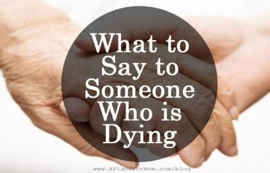 how to make a dying person comfortable quotes to comfort someone with ill mother quotesgram