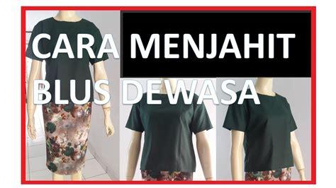 membuat pola baju wanita dewasa cara membuat pola baju dan menjahit baju blus wanita