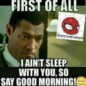 Morning Sex Meme - first of alli ain t sleep with you so say good morning