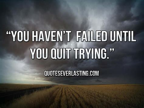 haven t you haven t failed until you quit trying quotes