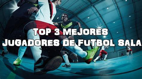 mejores jugadores futbol sala top 3 mejores jugadores de futbol sala youtube