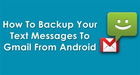 how to save to android how to backup your text messages to gmail from android