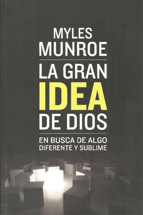 libro la idea de la myles munroe la gran idea de dios libro completo