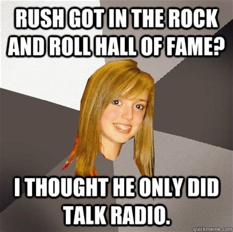 Meme Hall Of Fame - rush got in the rock and roll hall of fame i thought he