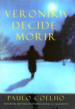 veronika decide morir 8408130420 veronika decide morir veronika decides to die by paulo coelho 9780060011932 paperback