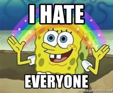 I Hate Everyone Meme - i hate everyone spongebob meme generator