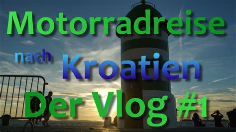 Youtube Motorradtouren Kroatien by Kroatien Der Vlog 1 M Einer Motorradreise 2013 Youtube