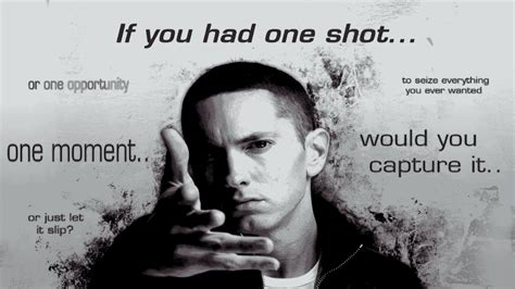 Eminem One Shot | look if you had one shot or one opportunity lose