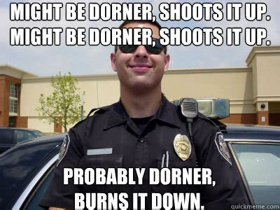 Dorner Meme - might be dorner shoots it up might be dorner shoots it