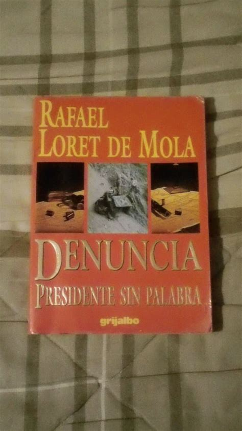 libro presidente libro denuncia presidente sin palabra rafael loret de mola 150 00 en mercado libre