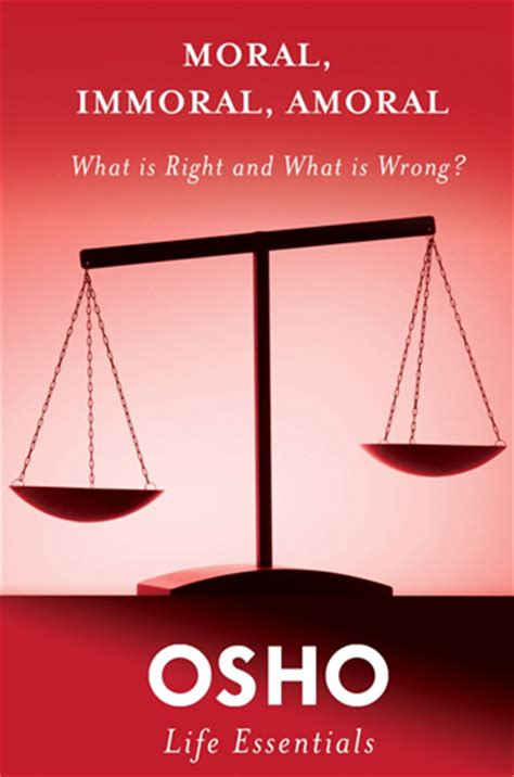 Moral Immoral Amoral osho moral immoral amoral what is right and what is