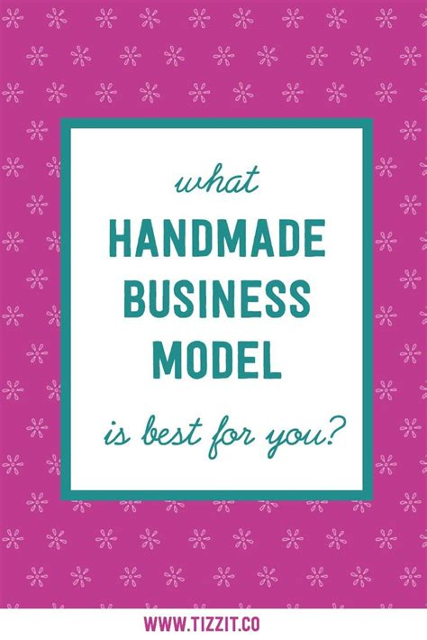 Handmade Business - what handmade business model is best for you tizzit