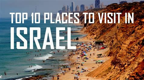 top 10 best places to visit in great top 10 places to visit in israel beautiful israel must