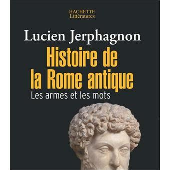 histoire de la rome histoire de la rome antique poche lucien jerphagnon livre tous les livres 224 la fnac