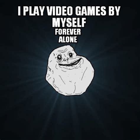 Cus Memes - meme creator cus im all alone theres no one here beside