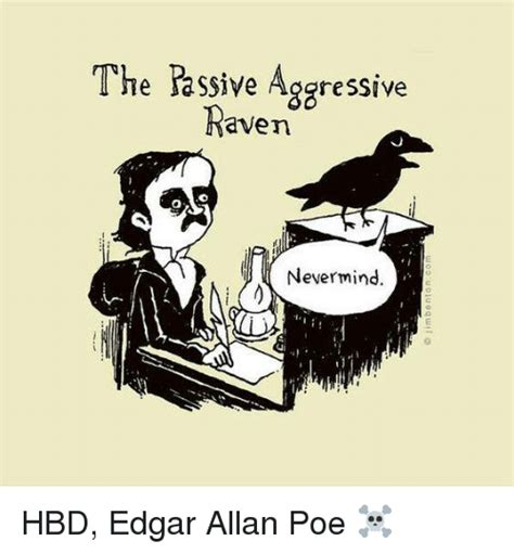 Edgar Allan Poe Meme - the passive aggressive raven nevermind hbd edgar allan poe
