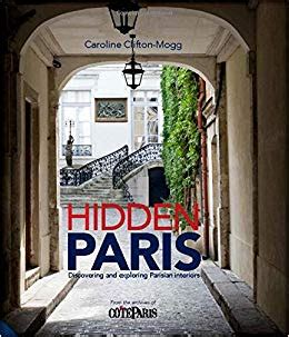 libro hidden paris discovering and hidden paris discovering and exploring parisian interiors amazon co uk caroline clifton mogg