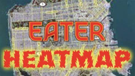 eater heat map updating the eater heatmap where to eat right now eater sf