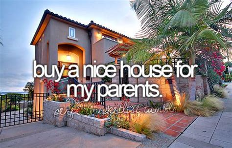 i wanna buy a house buy a nice house for my mom because she deserves it before i die i want to