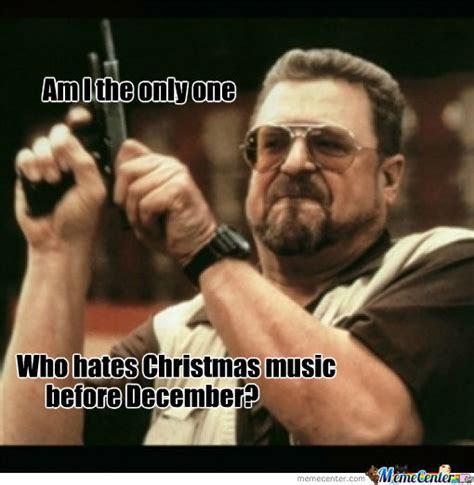I Hate Christmas Meme - i hate christmas music by jcthompson22 meme center