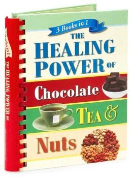 the healing powers of tea books the healing power of chocolate tea and nuts 3 books in 1