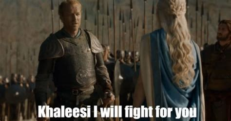Khaleesi Meme - khaleesi i will fight for you weknowmemes