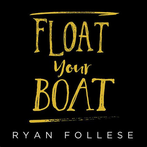 floating your boat ryan follese float your boat listen