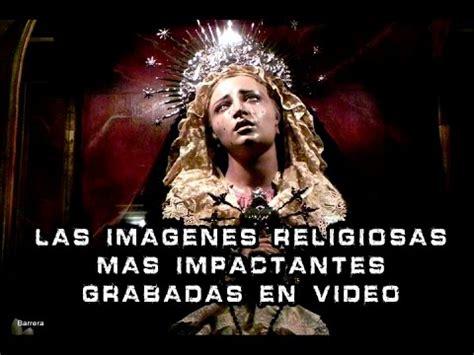 imagenes religiosas youtube las im 225 genes religiosas mas aterradoras captadas en video