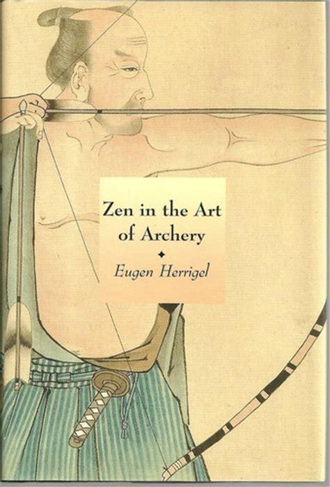 zen in the of archery books zen in the of archery eugen herrigel r f c hull