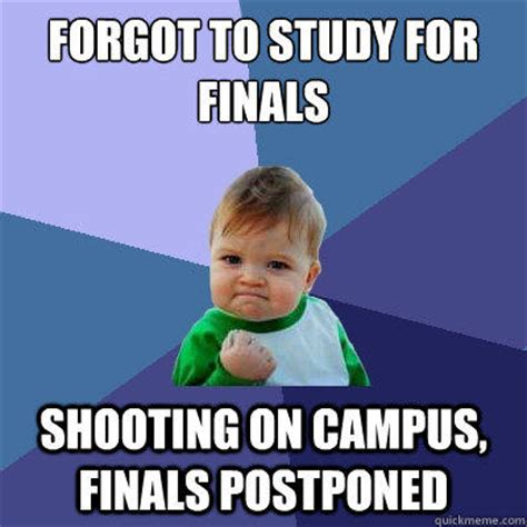 Studying For Finals Meme - forgot to study for finals shooting on cus finals