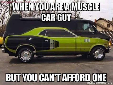 Muscle Memes - when you can t afford a muscle car the struggle is real