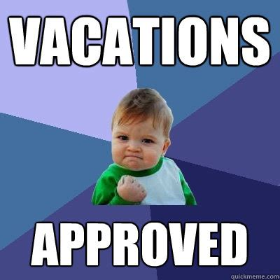 3 Approved Memes - vacations approved success kid quickmeme