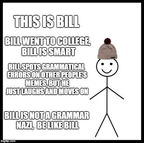 Grammar Meme Generator - bill is not a grammar nazi imgflip