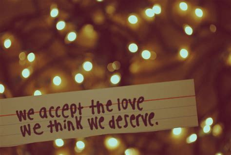 we accept the love we think we deserve tattoo we accept the we think we deserve quotesvalley