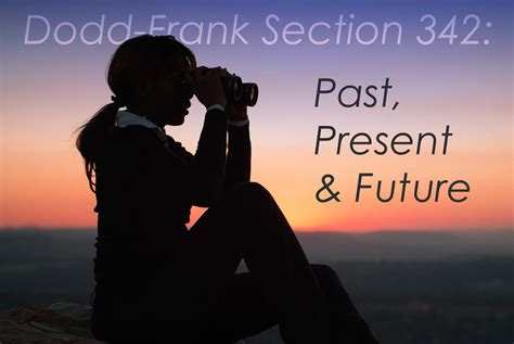 dodd frank section 342 dodd frank section 342 past present and future