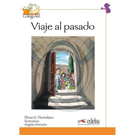libro viaje al pasado viaje al pasado edelsa ldg libri it