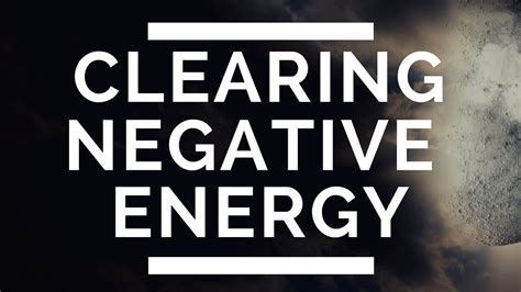 clearing negative energy how to easily clear negative energy entities from your