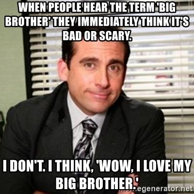 I Love My Brother Meme - when people hear the term big brother they immediately think it s bad or scary i don t i