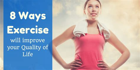 exercise of biography 8 ways exercise can help improve the quality of your life