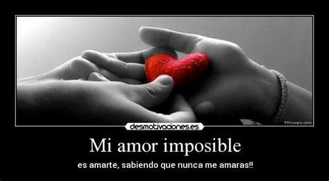 imágenes de tu eres mi amor imposible mi amor imposible desmotivaciones
