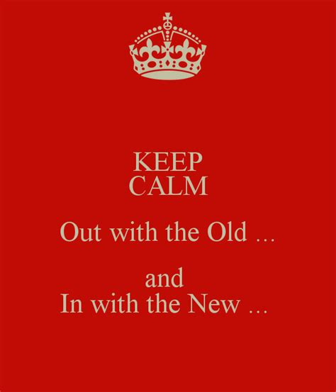 keep calm out with the old and in with the new