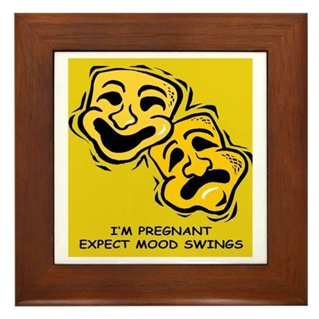 mood swings 6 weeks pregnant i m pregnant expect mood swings framed tile by materni tee